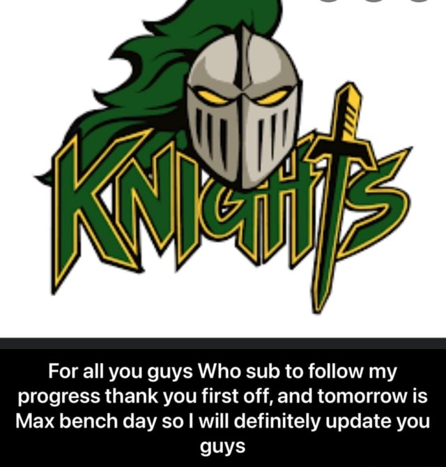 For all you guys Who sub to follow my progress thank you first off, and tomorrow is Max bench day so I will definitely update you guys  For all you guys Who sub to follow my progress thank you first off, and tomorrow is Max bench day so I will definitely update you guys memes