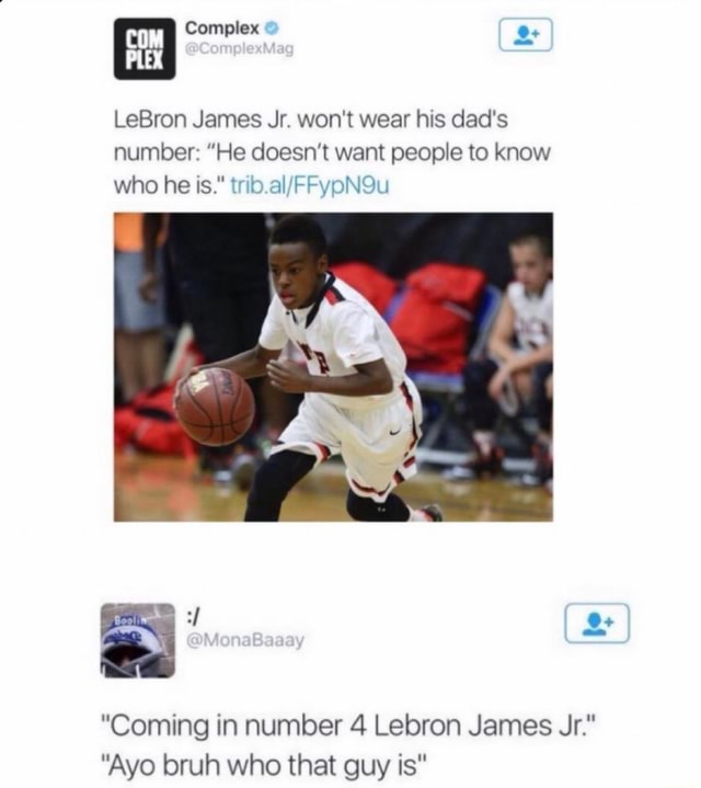 Complex le LeBron James Jr. won't wear his dad's number He doesn't want people to know who he is. Coming in number 4 Lebron James Jr. Ayo bruh who that guy is memes