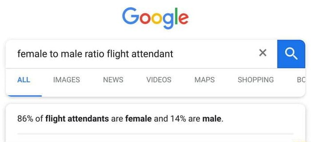 Google female to male ratio flight attendant x ALL IMAGES NEWS, MAPS, SHOPPING BC 86% of flight attendants are female and 14% are male memes