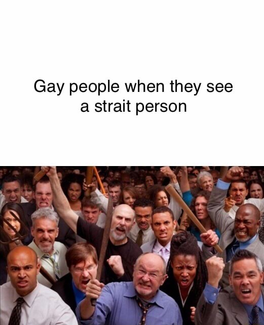 Gay people when they see a strait person memes