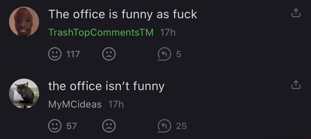 SS The office is funny as fuck TrashTopCommentsTM Ow 5 the office isn't funny MyMCideas 25 CC meme
