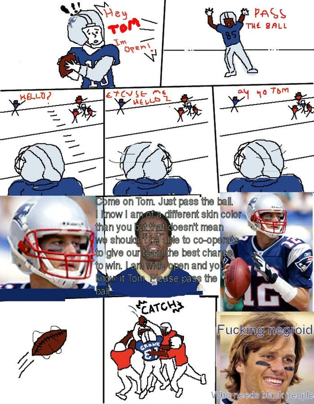 PAGS THE BALL Epme on Tom. Just pass the ball. now an An you imeacifferent skin colom, meme