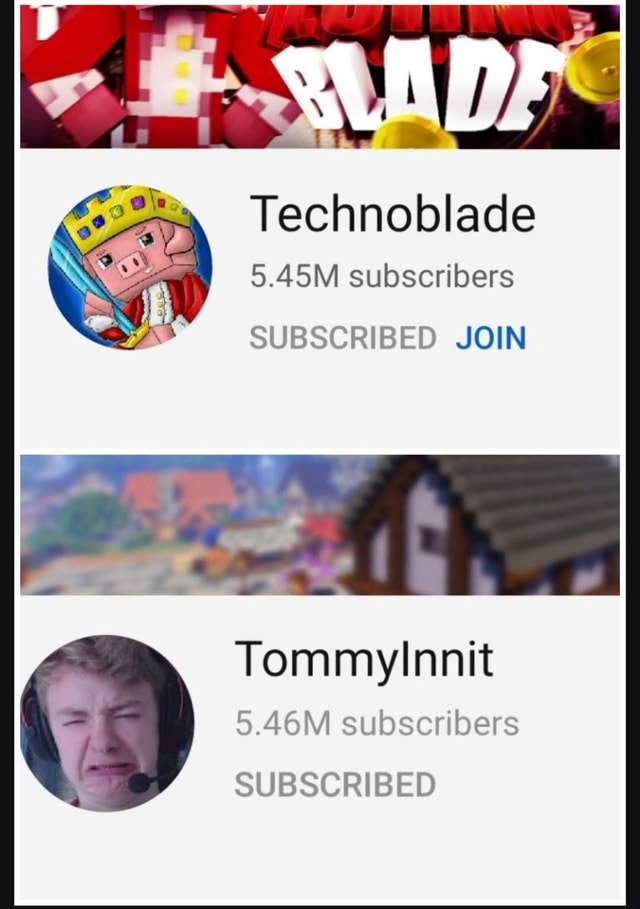 As Technoblade 5.45M subscribers SUBSCRIBED JOIN TommyInnit 5.46M subscribers SUBSCRIBED memes