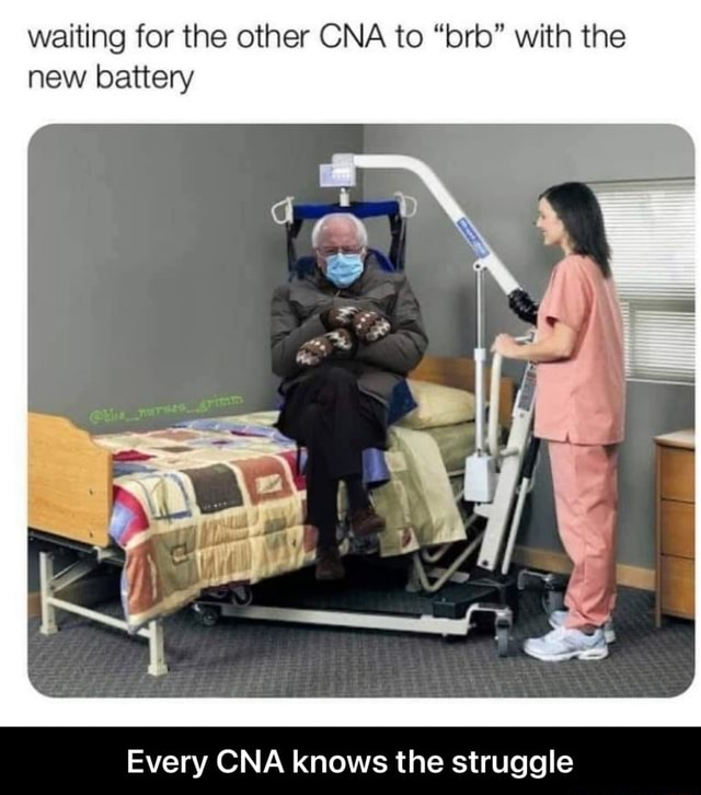 Waiting for the other CNA to brb with the new battery Every CNA knows the struggle Every CNA knows the struggle meme