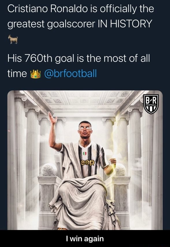 Cristiano Ronaldo is officially the greatest goalscorer IN HISTORY His GOth goal is the most of all time win again  I win again memes