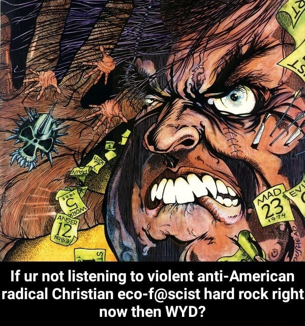 If ur not listening to violent anti American radical Christian hard rock right now then WYD If ur not listening to violent anti American radical Christian eco f scist hard rock right now then WYD memes