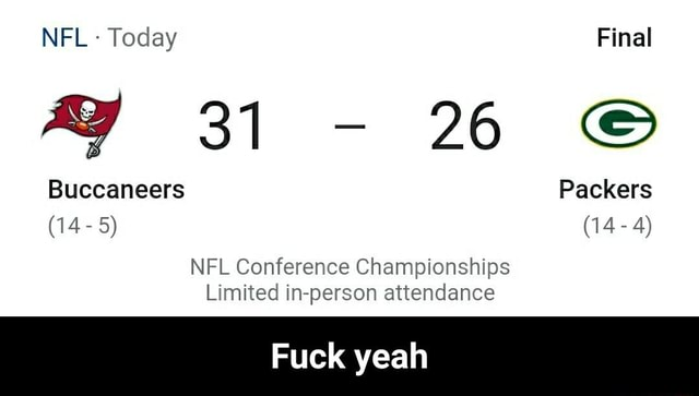 NFL Today Final 31 26 Buccaneers Packers 14 5 14 4 NFL Conference Championships Limited in person attendance Fuck yeah Fuck yeah memes