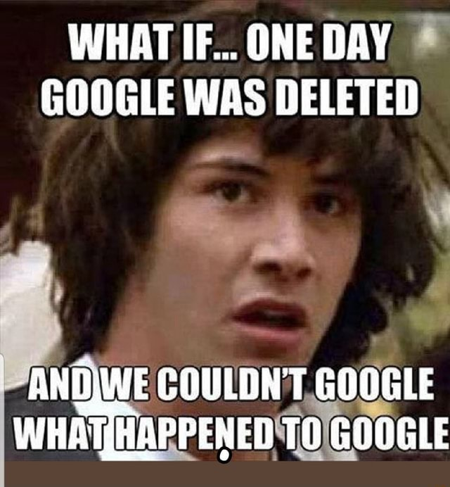 WHAT IF ONE DAY GOOGLE WAS DELETED OWE COULDN'T GOOGLE WHAT HAPPENED TO GOOGLE meme