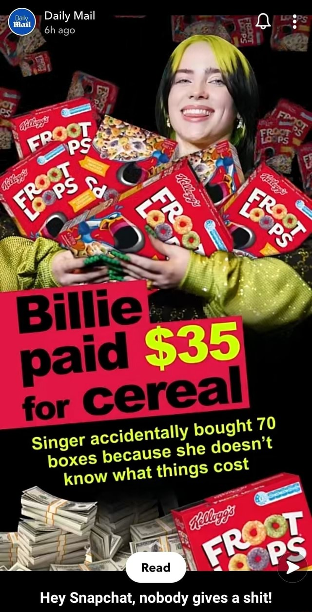 Daily Mail ago id Singer accidentally pought 70 doesn poxes because she doesn't know what things cost Hey Snapchat, nobody gives a shit  Hey Snapchat, nobody gives a shit memes