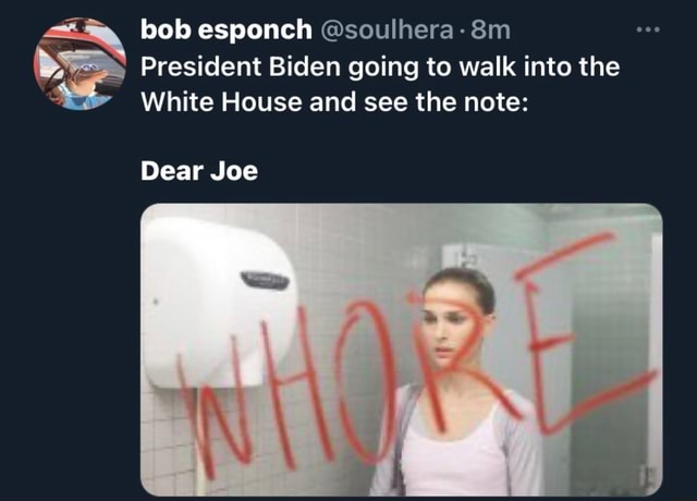 Bob esponch soulhera President Biden going to walk into the White House and see the note Dear Joe memes