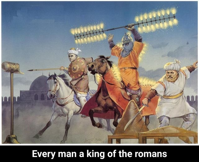 Every man a king of the romans Every man a king of the romans memes