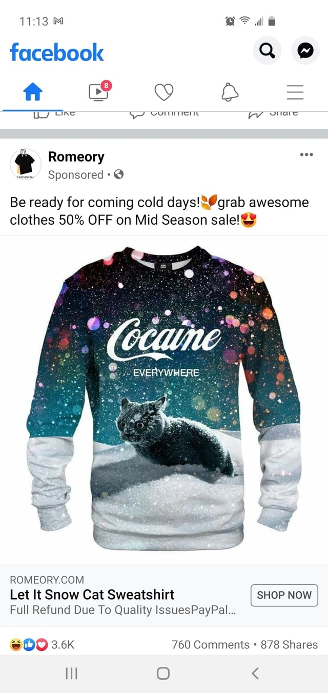 Facebook ff 8 F tire snare Romeory Sponsored Be ready for coming cold days grab awesome clothes 50% OFF on Mid Season sale and Y Let It Snow Cat Sweatshirt Full Refund Due To Quality IssuesPayPal 3.6K 760 Comments 878 Shares meme