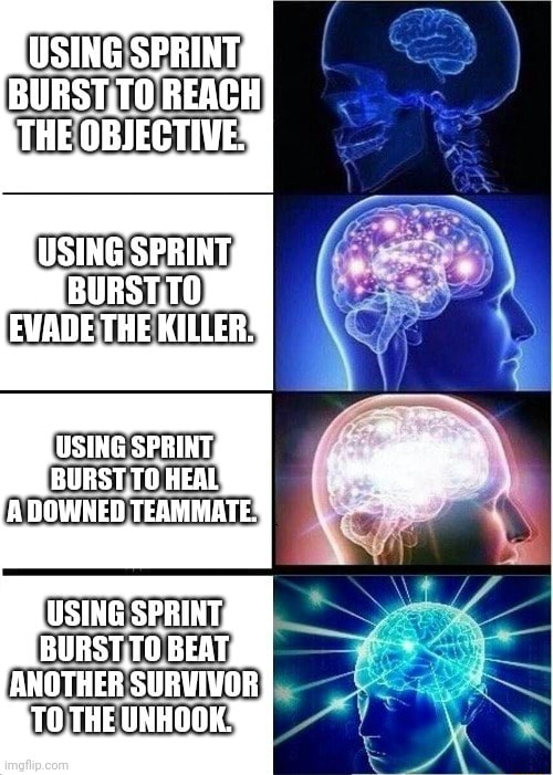 USING SPRINT, BURST,TO REACH THE OBJECTIVE USING SPRINT, BURST,TO EWADE THE KILLER USING SPRINT BURST, TO HEAL A DOWNED TEAMMATE USING SPRINT BURST,TO BEAT ANOTHER SURVIVOR TO THE UNHOOK memes