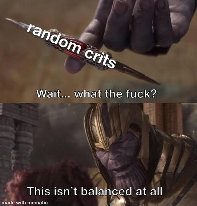 OF. Wait what the fuck This isn't balanced at all meme