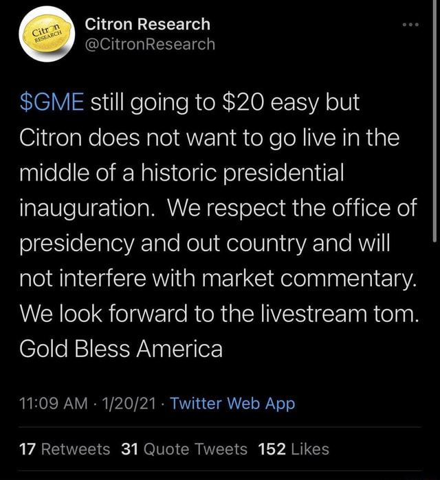 $GME still going to $20 easy but Citron does not want to go live in the middle of a historic presidential inauguration. We respect the office of presidency and out country and will not interfere with market commentary. We look forward to the livestream tom. Gold Bless America meme