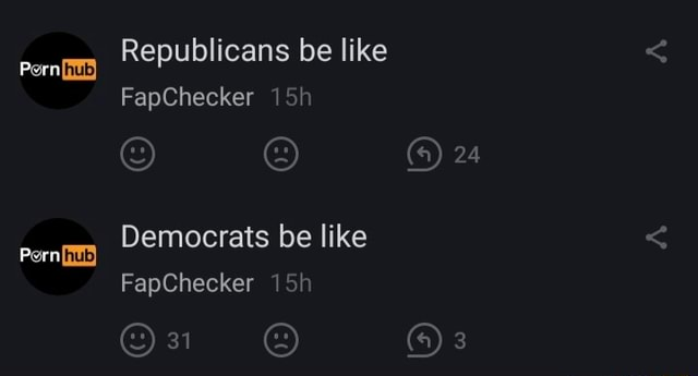 Republicans be like FapChecker 24 Pera Democrats be like FapChecker On Pera memes