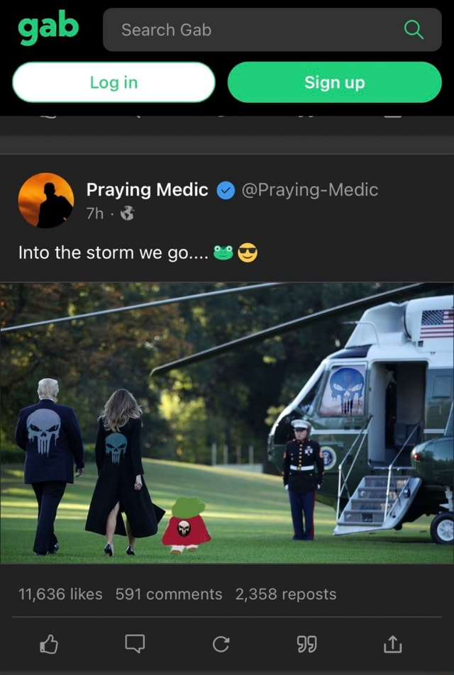 Gab Search Gab Q Log in C Sign up Praying Medic Praying Medic Th Into the storm we go 11,636 likes 591 comments 2,358 reposts 99 meme