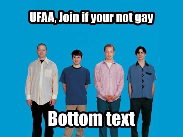 UFAA, Join if your not gay i LS I Bottom text memes