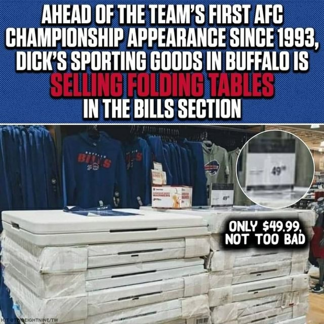 AHEAD OF THE TEAM'S FIRST AFC CHAMPIONSHIP APPEARANCE SINGE 1993, DICK'S SPORTING GOODS IN BUFFALO IS IN THE BILLS SECTION ONLY $49.99. NOT TOO BAD meme