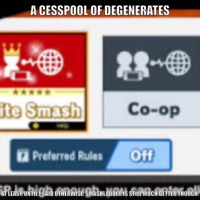 CESSPOOL OF DEGENERATES Co op Preferred AT LEAST. UNTIL SAID OTHERWISE. SMASHLADDER STILL MUCH BETTER THOUGH memes