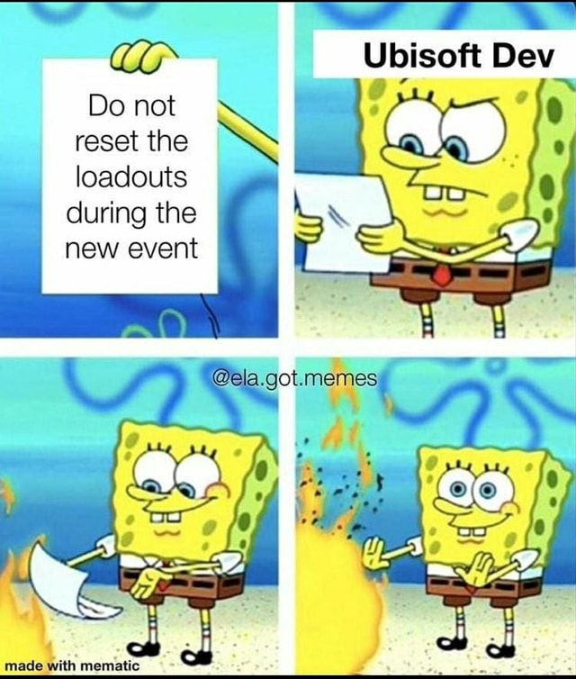 Ubisoft Dev Do not reset the SS loaclouts during the new event ela.got.memes made with memeatic