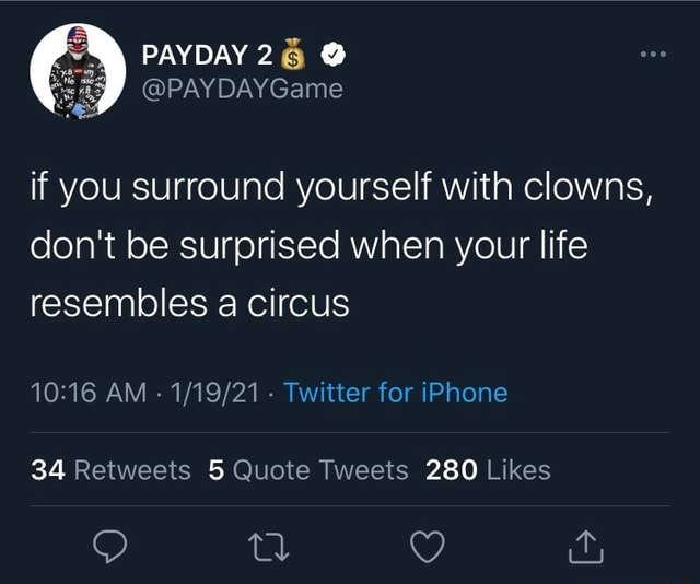 PAYDAY 2 PAY DAYGame if you Surround yourself with clowns, do not be surprised when your life resembles a circus AM  Twitter for iPhone 34 280 memes