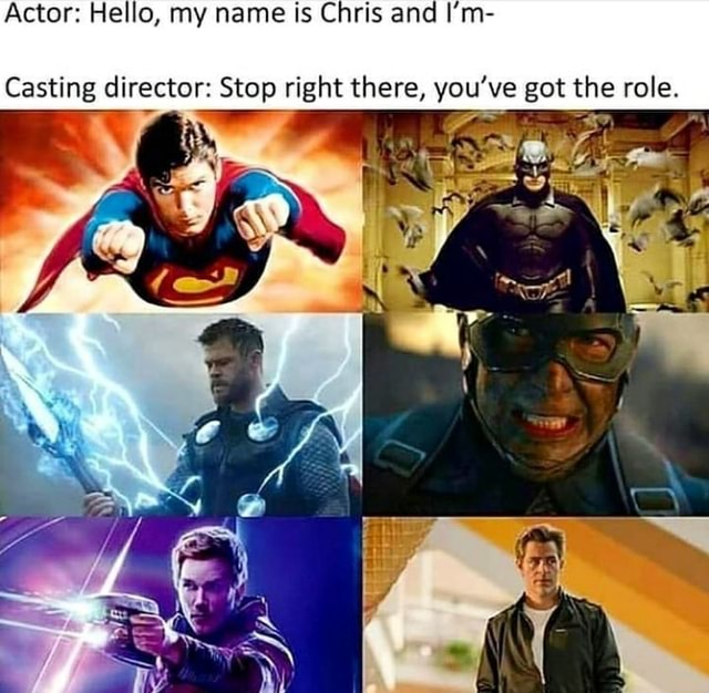 Actor Hello, my name is Chris and I'm Casting director Stop right there, you've got the role memes