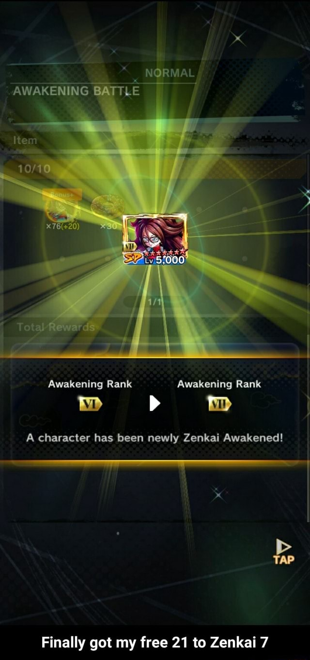 AWAKENING BATTLE Awakening Rank Awakening Rank A character has been newly Zenkai Awakened Finally got my free 21 to Zenkai 7 Finally got my free 21 to Zenkai 7 meme