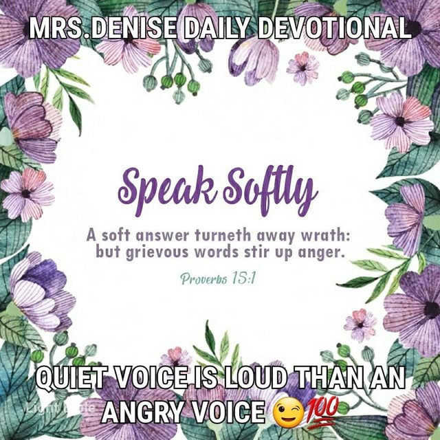 MRS.DENISE DAILY DEVOTIONAL A soft answer turneth away wrath but grievous words stir up anger. Proverts memes