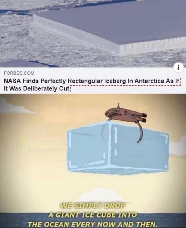 FORBES COM NASA Finds Perfectly Rectangular Iceberg In Antarctica As If It Was Deliberately Cuth WEES ROE THE OCEAN EVERY NOW AND THEN meme