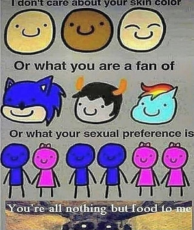 GORE care YOUr SKI COMT Or what you are a fan of Or what your sexual preference is You're all nothing food me memes