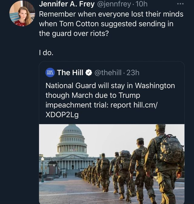 Jennifer A. Frey jennfrey Remember when everyone lost their minds when Tom Cotton suggested sending in the guard over riots I do. The Hill thehill National Guard will stay in Washington though March due to Trump impeachment trial report hill.cm XDOP2Lg memes