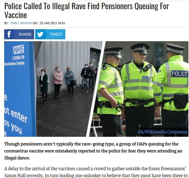 Police Called To Illegal Rave Find Pensioners Queuing For Vaccine BY EMILY BROWN ON 25 JAN 2021 SHARE I TWEET Commons Though pensioners aren't typically the rave going type, a group of OAPs queuing for the coronavirus vaccine were mistakenly reported to the police for fear they were attending an illegal dance. A delay to the arrival of the vaccines caused a crowd to gather outside the Essex Freemasons memes