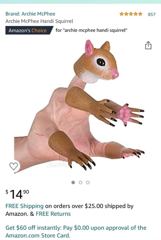 Brand Archie McPhee 857 Archie McPhee Handi Squirrel for archie mcphee handi squirrel FREE Shipping on orders over $25.00 shipped by Amazon. and FREE Returns Get $60 off instantly Pay $0.00 upon approval of the Store Card meme