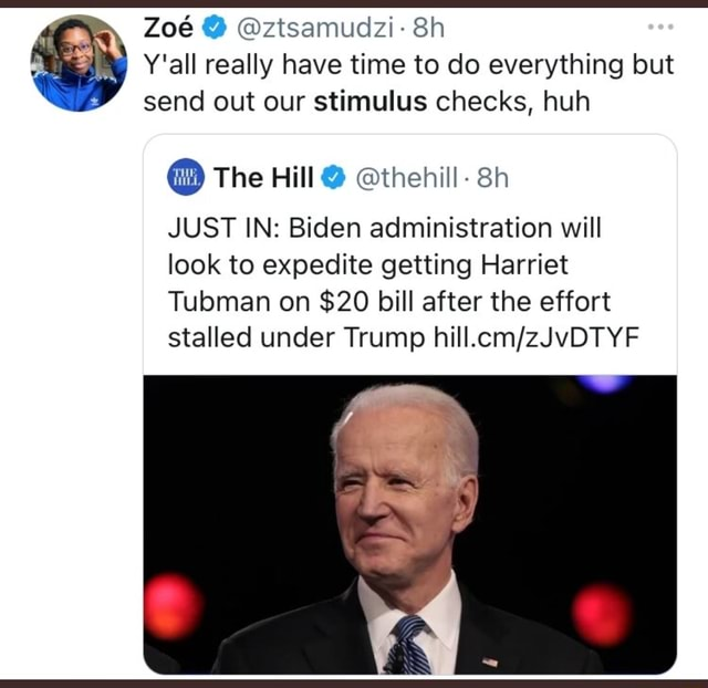 Zo ztsamudzi Sh Y'all really have time to do everything but send out our stimulus checks, huh The Hill thehill Sh JUST IN Biden administration will look to expedite getting Harriet Tubman on $20 bill after the effort stalled under Trump YF meme