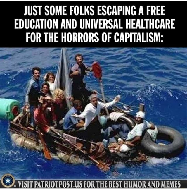 JUST SOME FOLKS ESCAPING A FREE EDUCATION AND UNIVERSAL HEALTHCARE FOR THE HORRORS OF CAPITALISM O VISIT PATRIOTPOST.US FOR THE BEST HUMOR AND MEMES