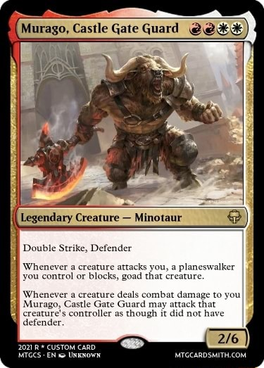 Murago, Castle Gate Guard Legendary Creature Minotaur Whenever a creature attacks you, a planeswalker you control or blocks, goad that creature. Whenever a creature deals combat damage to you Murago, Castle Gate Guard may attack that creature's controller as though it did not have defender CUSTOM CARD UNKNOWN Double Strike, Defender meme