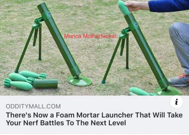 Murica Motheritucker ODDITYMALL COM There's Now a Foam Mortar Launcher That Will Take Your Nerf Battles To The Next Level meme