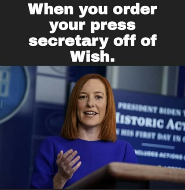 When you order your press secretary off of Wish meme