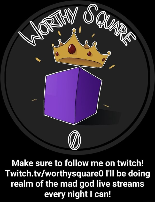 Make sure to follow me on twitch I'll be doing realm of the mad god live streams every night can  Make sure to follow me on twitch Twitch.tv worthysquare0 I'll be doing realm of the mad god live streams every night I can memes