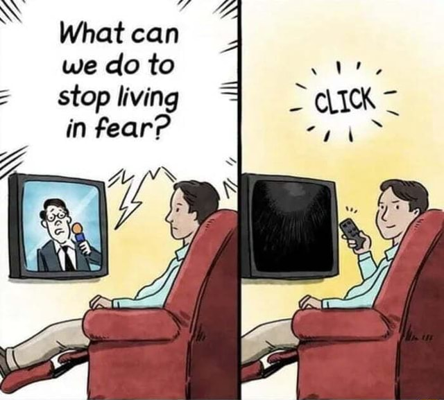 Like the that famous person said, It and 039 s that easy . What can we do to stop living CLIK in fear meme