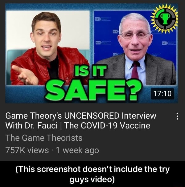 Game Theory's UNCENSORED Interview With Dr. Fauci I The COVID 19 Vaccine The Game Theorists 757K views 1 week ago This screenshot doesn't include the try guys This screenshot doesn't include the try guys memes