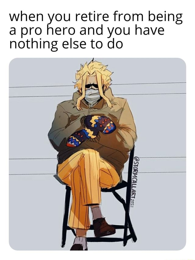 When you retire from being a pro hero and you have nothing else to do gg SA memes