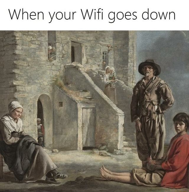 When your Wifi goes down ot memes
