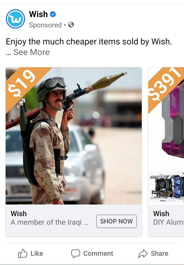 Wish Sponsored  Enjoy the much cheaper items sold by Wish. see More Wish  Wish A member of the Iraqi I SHOP NOW I DIY Alum Like Comment Share memes
