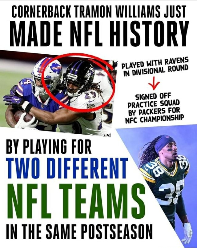 CORNERBACK TRAMON WILLIAMS JUST MADE NFL HISTORY ENS pLAYED WITH RAV IN DIVISIONAL ROUND 2.9 SIGNED OFF PRACTICE SQUAD BY PACKERS FOR BYPLAYING FO TWO DIFFERENT NFL TEAMS IN THE SAME POSTSEASON meme