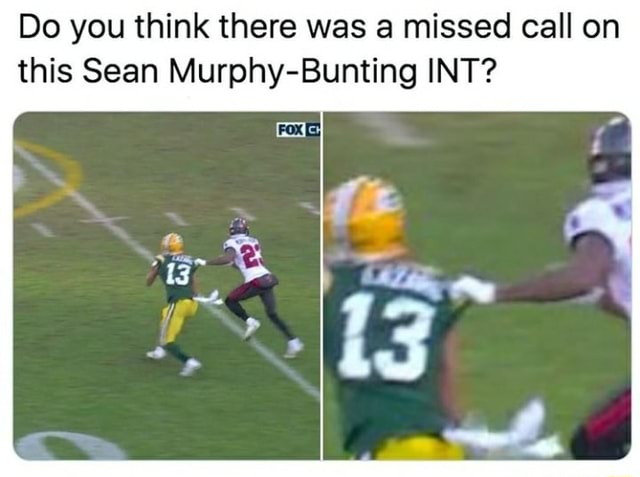 Do you think there was a missed call on this Sean Murphy Bunting INT memes
