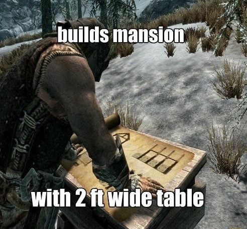 Huilds mansion with 2 ft wide table memes