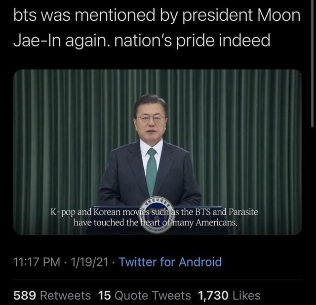 Bts was mentioned by president Moon Jae In again. nation's pride indeed K pop and Korean mo have touched the s the BTS and Parasite have touched the Heart rt Americans, PM  Twitter for Android 5899 Retweets 15 Quote Tweets 1.730 Likes meme