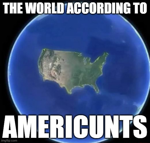 THE WORLD ACCORDING TO AMERICUNTS memes